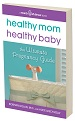 Healthy Mom Healthy Baby: The Ultimate Pregnancy Guide