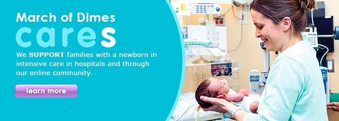 March of Dimes support families with a newborn in intensive care in hospitals and through our online commnunity.